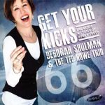 Get Your Kicks: The Music and Lyrics of Bobby Troup – Deborah Shulman and The Ted Howe Trio