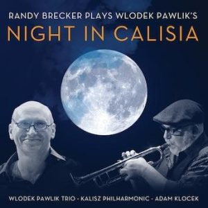 Night in Calisia – Randy Brecker and the Wlodek Pawlik Trio