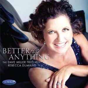 Better Than Anything – Dave Miller Trio w/Rebecca DuMaine