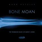 Bone Moan: The Trombone Music of David P. Jones - Mark Hetzler