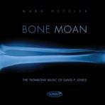 Bone Moan: The Trombone Music of David P. Jones - Mark Hetzler