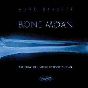 Bone Moan: The Trombone Music of David P. Jones – Mark Hetzler