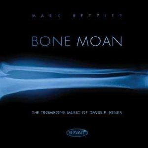 Bone Moan: The Trombone Music of David P. Jones – Mark Hetzler