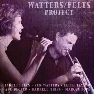 Watters/Felts Project – Ken Watters & Ingrid Felts