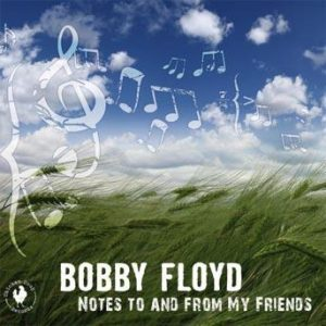 Notes To and From My Friends – Bobby Floyd