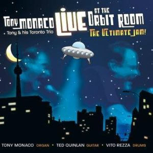 Live at the Orbit Room – Tony Monaco Toronto Trio