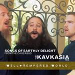 Songs of Earthly Delight from the Caucasus – Kavkasia