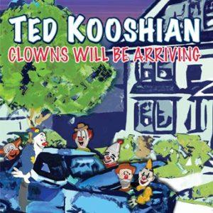 Clowns Will Be Arriving – Ted Kooshian