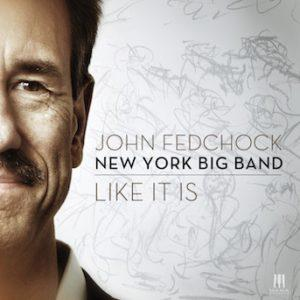 Like It Is – John Fedchock New York Big Band