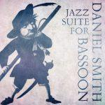 Jazz Suite for Bassoon - Daniel Smith