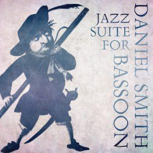 Jazz Suite for Bassoon – Daniel Smith