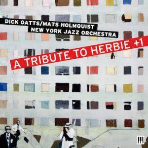 A Tribute To Herbie +1 – Dick Oatts/Mats Holmquist New York Jazz Orchestra