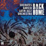Back Home - Socrates Garcia Latin Jazz Orchestra