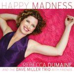 Happy Madness - Rebecca DuMaine and the Dave Miller Trio