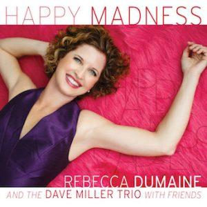 Happy Madness – Rebecca DuMaine and the Dave Miller Trio