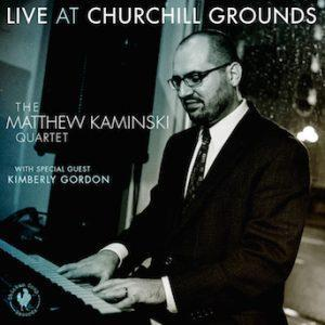 Live at Churchill Grounds – Matthew Kaminski Quartet with special guest Kimberly Gordon