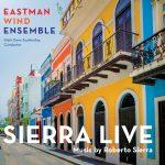 Sierra Live: Music by Roberto Sierra - Eastman Wind Ensemble