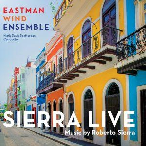 Sierra Live: Music by Roberto Sierra – Eastman Wind Ensemble