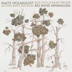 Big Band Minimalism - Mats Holmquist, Randy Brecker, Dick Oatts, Latvian Radio Big Band