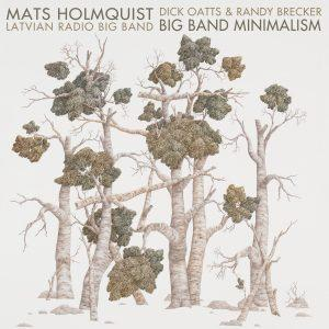 Big Band Minimalism – Mats Holmquist, Randy Brecker, Dick Oatts, Latvian Radio Big Band