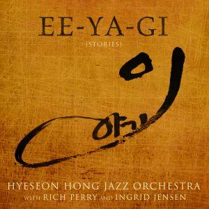 EE-YA-GI – Hyeseon Hong Jazz Orchestra with Rich Perry and Ingrid Jensen