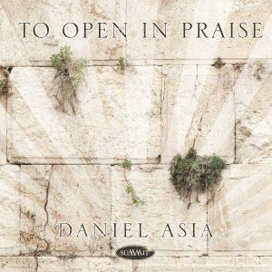 To Open in Praise – Daniel Asia
