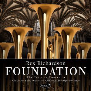 Foundation: The Trumpet Concertos – Rex Richardson, trumpet w/ Classic FM Radio Orchestra, Grigor Palikarov, Conductor