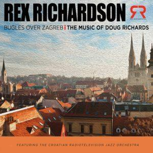 Bugles Over Zagreb: The Music of Doug Richards – Rex Richardson