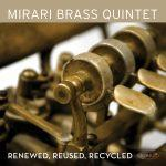 Renewed, Reused, Recycled - Mirari Brass Quintet
