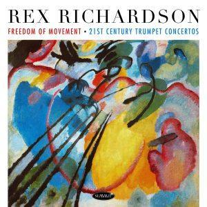 Freedom of Movement • 21st Century Trumpet Concertos – Rex Richardson