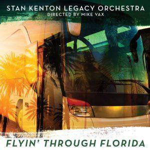 Flyin' Through Florida – Stan Kenton Legacy Orchestra, Directed by Mike Vax
