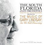 The Music of Gary Lindsay: Are We Still Dreaming - The South Florida Jazz Orchestra, Directed by Chuck Bergeron