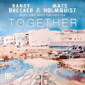 Together – Randy Brecker & Mats Holmquist with UMO Jazz Orchestra