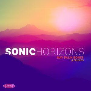 Sonic Horizons – Nay Palm Bones & Friends