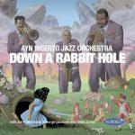 Down A Rabbit Hole - Ayn Inserto Jazz Orchestra