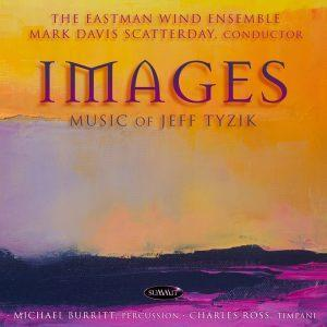 IMAGES: Music of Jeff Tyzik – Eastman Wind Ensemble, Mark Davis Scatterday, Conductor