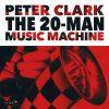 The 20-Man Music Machine - Peter Clark