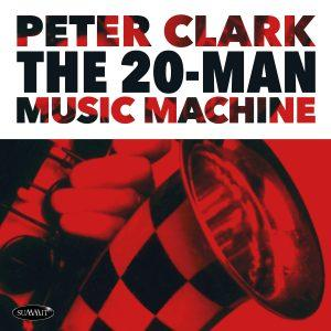 The 20-Man Music Machine – Peter Clark