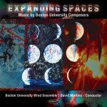 Expanding Spaces - Boston University Wind Ensemble, David J. Martins, Conductor