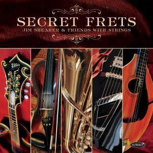 Secret Frets – Jim Shearer & Friends with Strings