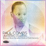 Unknown Dameron: Rare and Never Recorded Works of Tadd Dameron - Paul Combs