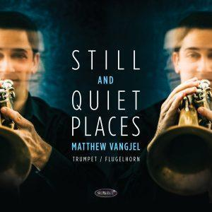 Still and Quiet Places – Matthew Vangjel