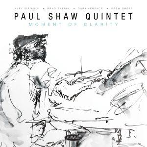 Moment of Clarity – Paul Shaw Quintet