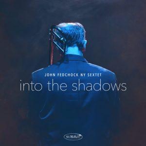 Into The Shadows – John Fedchock NY Sextet