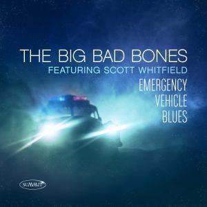 Emergency Vehicle Blues – The Big Bad Bones featuring Scott Whitfield