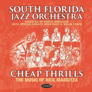 Cheap Thrills: The Music of Rick Margitza – South Florida Jazz Orchestra, Directed by Chuck Bergeron