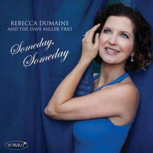 Someday, Someday – Rebecca DuMaine and the Dave Miller Trio