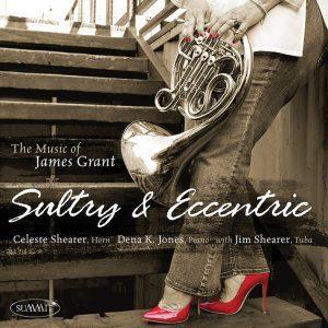 Sultry & Eccentric: The Music of James Grant – Celeste Shearer, Dena K. Jones