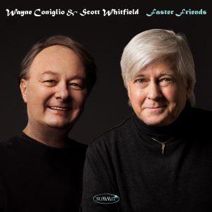 Faster Friends – Wayne Coniglio & Scott Whitfield